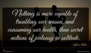 Aphra Behn quote : Nothing is more capable ...