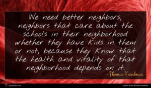 Thomas Friedman quote : We need better neighbors ...