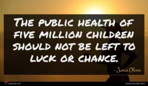 Jamie Oliver quote : The public health of ...