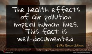 Eddie Bernice Johnson quote : The health effects of ...