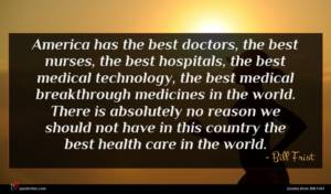 Bill Frist quote : America has the best ...