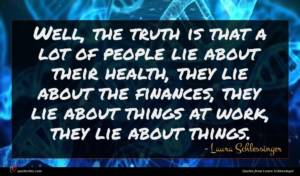 Laura Schlessinger quote : Well the truth is ...