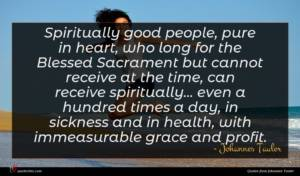 Johannes Tauler quote : Spiritually good people pure ...