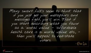Eric Liu quote : Many smart folks seem ...