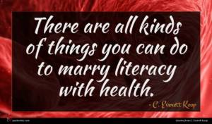 C. Everett Koop quote : There are all kinds ...