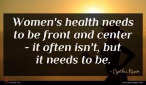 Cynthia Nixon quote : Women's health needs to ...