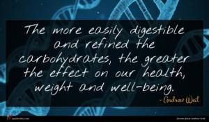 Andrew Weil quote : The more easily digestible ...