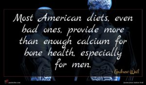 Andrew Weil quote : Most American diets even ...