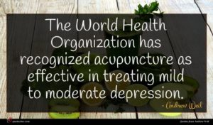 Andrew Weil quote : The World Health Organization ...