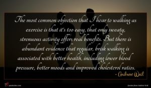 Andrew Weil quote : The most common objection ...