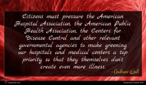 Andrew Weil quote : Citizens must pressure the ...