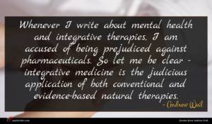 Andrew Weil quote : Whenever I write about ...