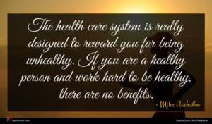 Mike Huckabee quote : The health care system ...