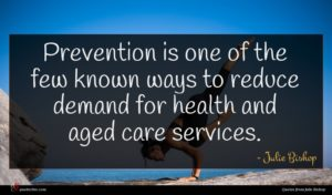 Julie Bishop quote : Prevention is one of ...