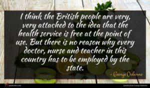 George Osborne quote : I think the British ...