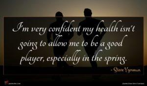 Steve Yzerman quote : I'm very confident my ...