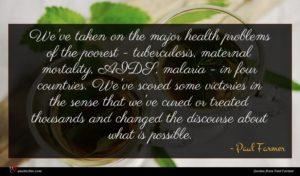 Paul Farmer quote : We've taken on the ...