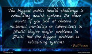 Paul Farmer quote : The biggest public health ...