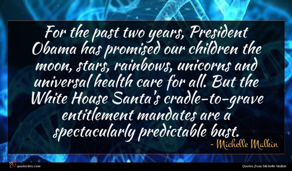 For the past two years, President Obama has promised our children the moon, stars, rainbows, unicorns and universal health care for all. But the White House Santa's cradle-to-grave entitlement mandates are a spectacularly predictable bust.