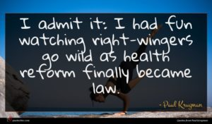 Paul Krugman quote : I admit it I ...