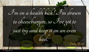 Emily Blunt quote : I'm on a health ...