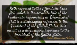 Debbie Wasserman Schultz quote : Both referred to the ...
