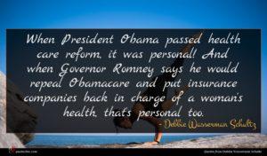 Debbie Wasserman Schultz quote : When President Obama passed ...