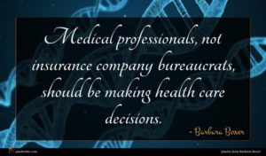 Barbara Boxer quote : Medical professionals not insurance ...