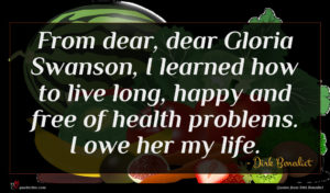 Dirk Benedict quote : From dear dear Gloria ...