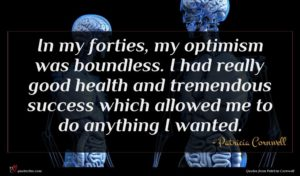 Patricia Cornwell quote : In my forties my ...