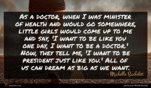 Michelle Bachelet quote : As a doctor when ...