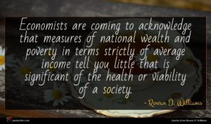Rowan D. Williams quote : Economists are coming to ...