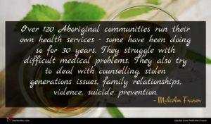 Malcolm Fraser quote : Over Aboriginal communities run ...