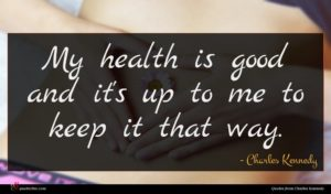 Charles Kennedy quote : My health is good ...