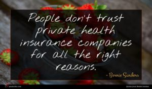 Bernie Sanders quote : People don't trust private ...