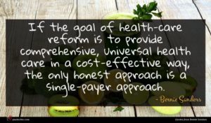 Bernie Sanders quote : If the goal of ...