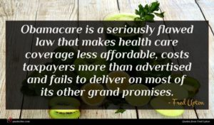 Fred Upton quote : Obamacare is a seriously ...