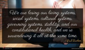 Paul Hawken quote : We are losing our ...