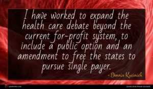 Dennis Kucinich quote : I have worked to ...