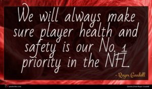Roger Goodell quote : We will always make ...
