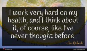 Ann Richards quote : I work very hard ...