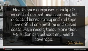 John Shadegg quote : Health care comprises nearly ...