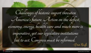 Evan Bayh quote : Challenges of historic import ...