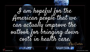 Eric Cantor quote : I am hopeful for ...