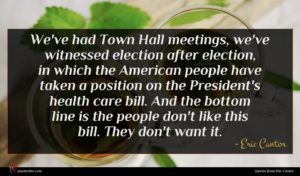 Eric Cantor quote : We've had Town Hall ...