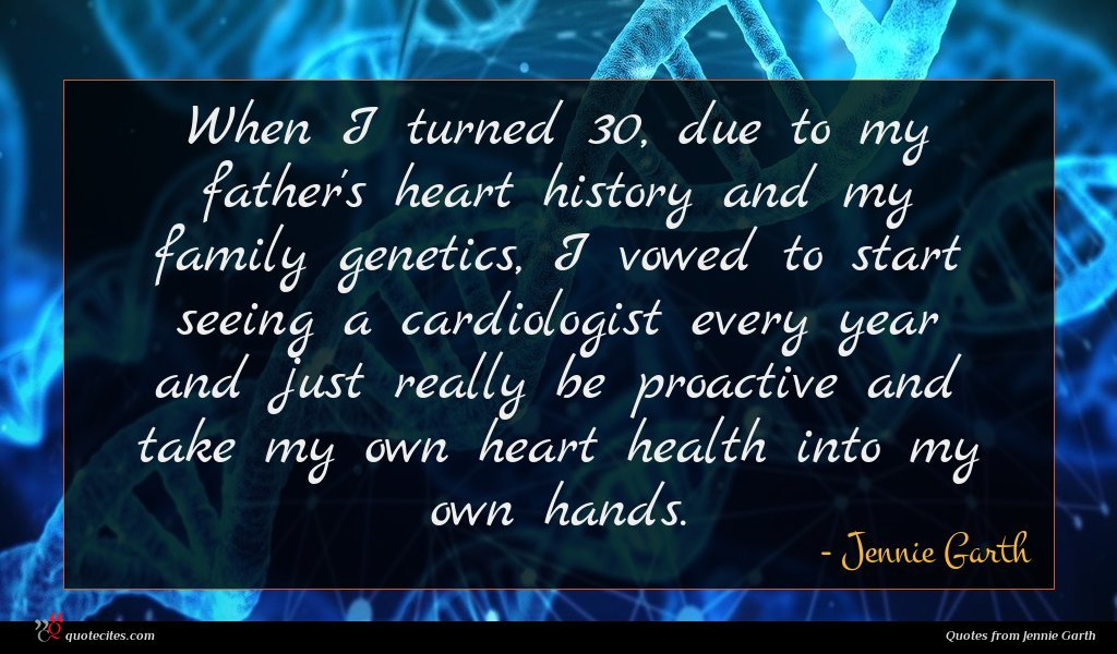 When I turned 30, due to my father's heart history and my family genetics, I vowed to start seeing a cardiologist every year and just really be proactive and take my own heart health into my own hands.