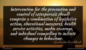 Gro Harlem Brundtland quote : Intervention for the prevention ...