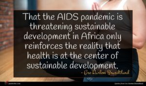 Gro Harlem Brundtland quote : That the AIDS pandemic ...
