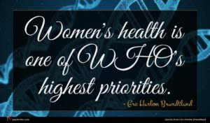 Gro Harlem Brundtland quote : Women's health is one ...