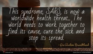 Gro Harlem Brundtland quote : This syndrome SARS is ...